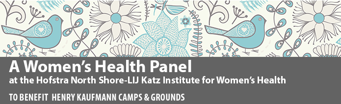 A Women's Health Panel at the Katz Institute for Women's Health to benefit Henry Kaufmann Camps & Grounds